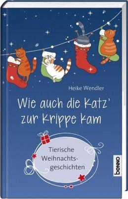 Heike Wendler - Wie auch die Katz zur Krippe kam