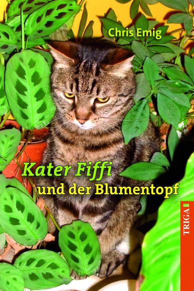 Kater Fiffi und der Blumentopf - Neue Abenteuer mit Kater Fiffi - von Chris Emig
