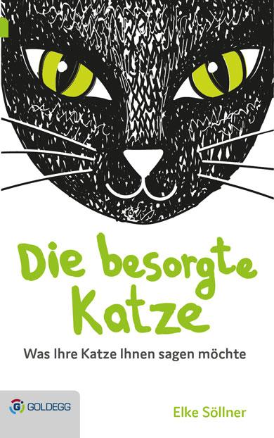 Elke Söller - Die besorgte Katze: Was Ihre Katze Ihnen sagen möchte