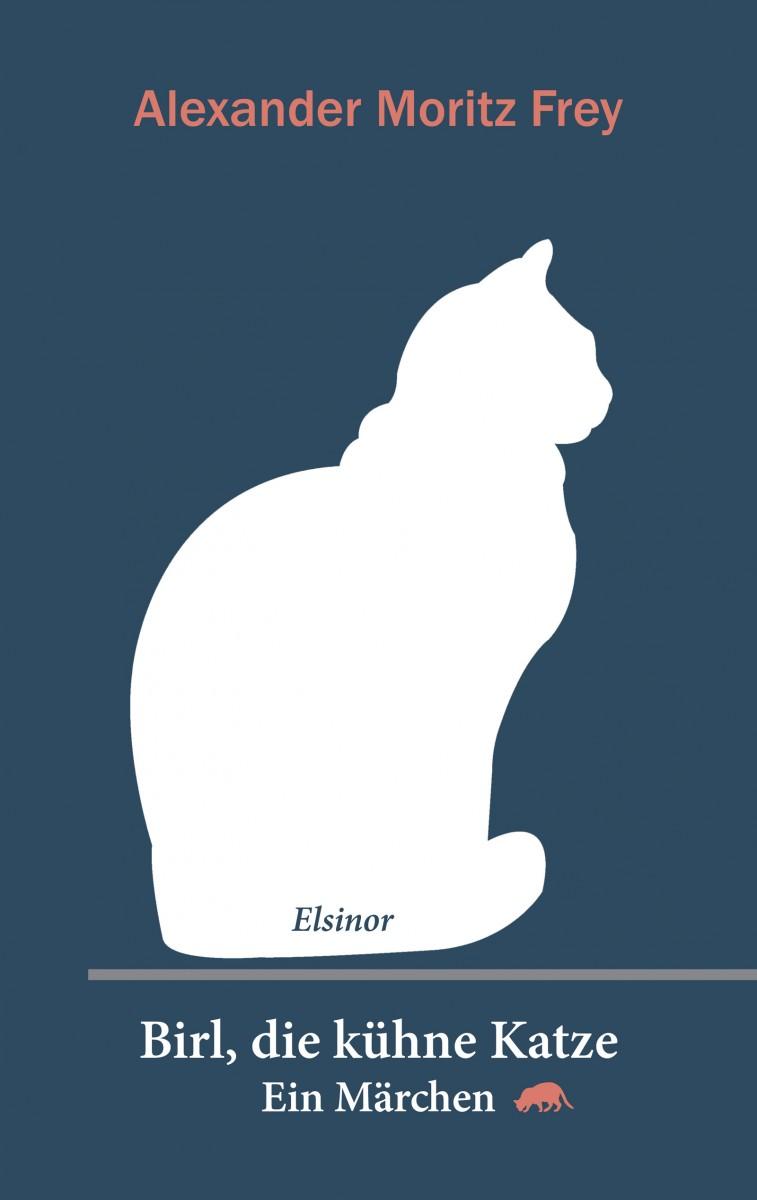 Alexander Moritz Frey: Birl, die kühne Katze. Ein Märchen