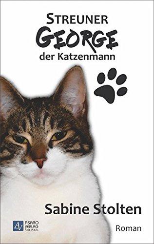 Sabine Stolten: Streuner George - der Katzenmann
