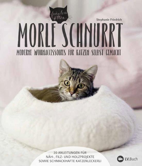 Stephanie Friedrich: Morle schnurrt – Moderne Wohnaccessoires für Katzen selbst gemacht
