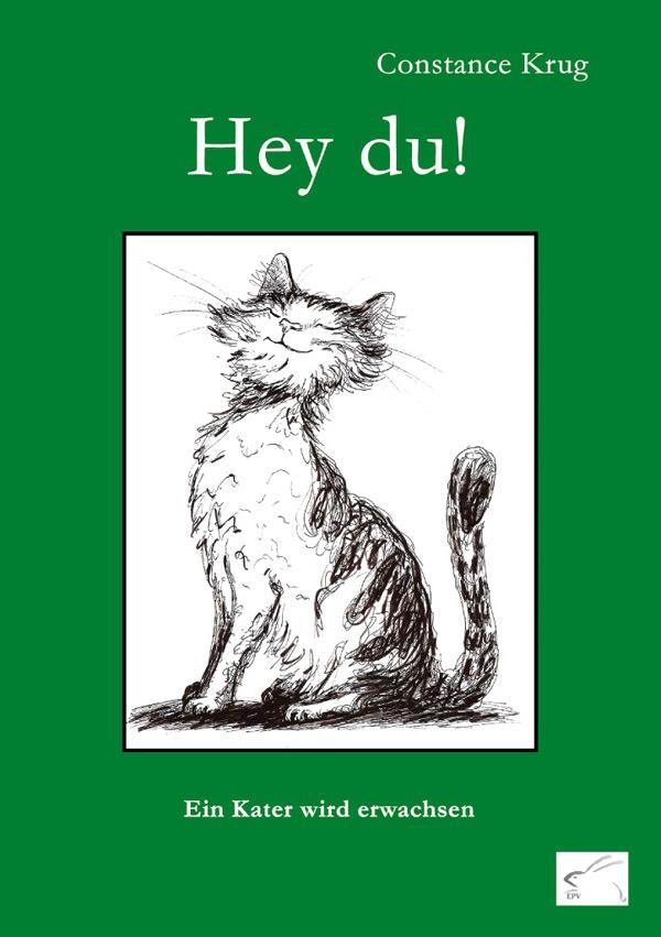 Constance Krug: Hey du! - Ein Kater wird erwachsen